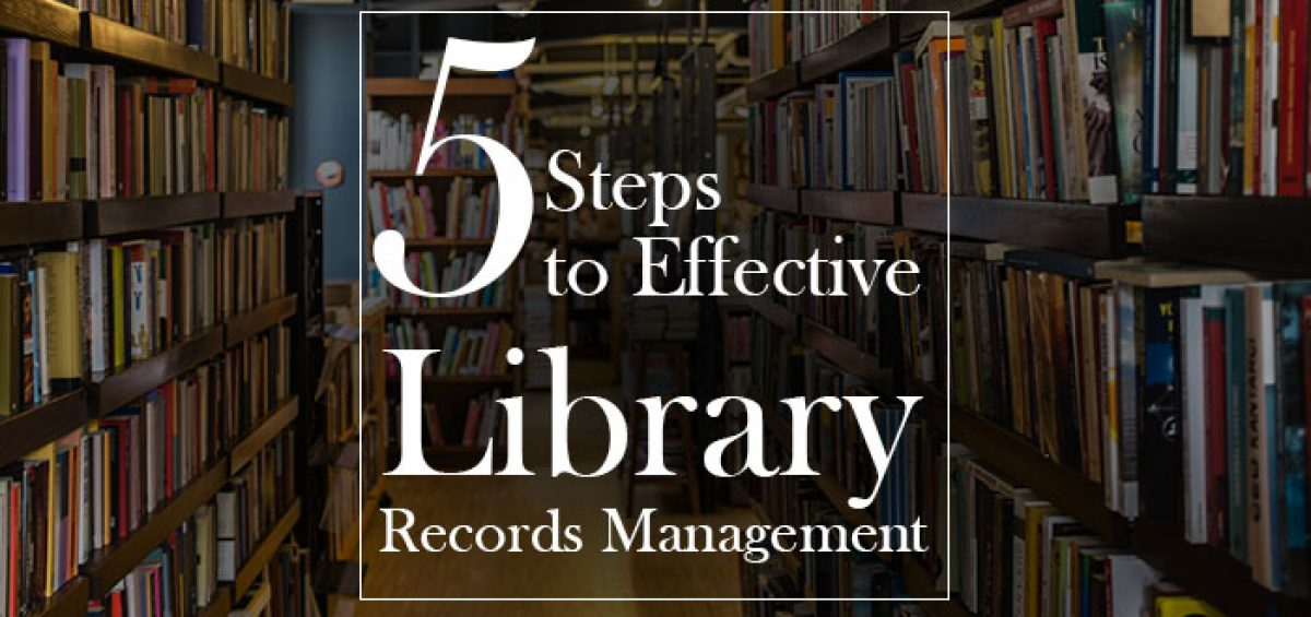5 steps to effective library records management Is There a Solution to Library Record Keeping Problems