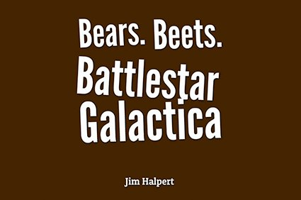bears. beets. battlestar galactica. jim halpert the office