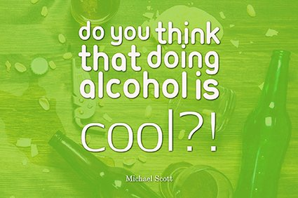 do you think that doing alcohol is cool michael scott the office
