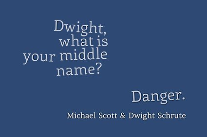 dwight, what is your middle name? danger. michael scott dwight schrute the office