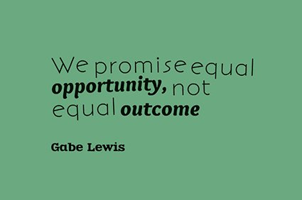 we promise equal opportunity not equal outcome gabe lewis the office