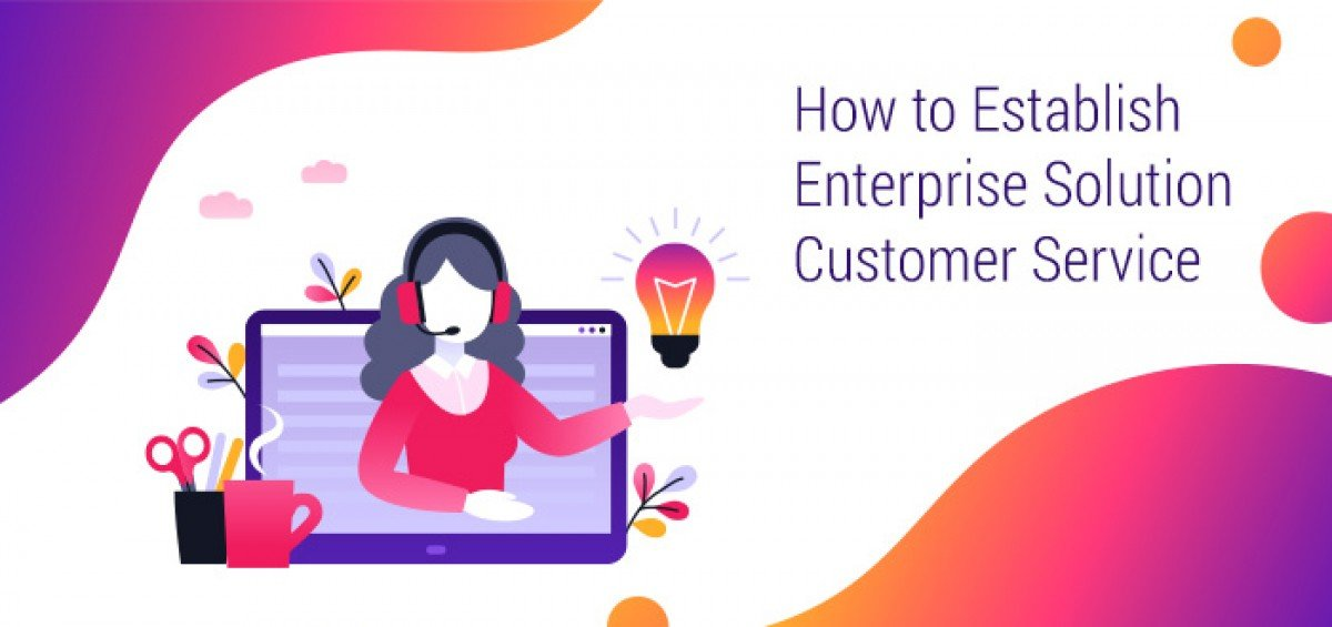 How to Establish Enterprise Solution Customer Service
