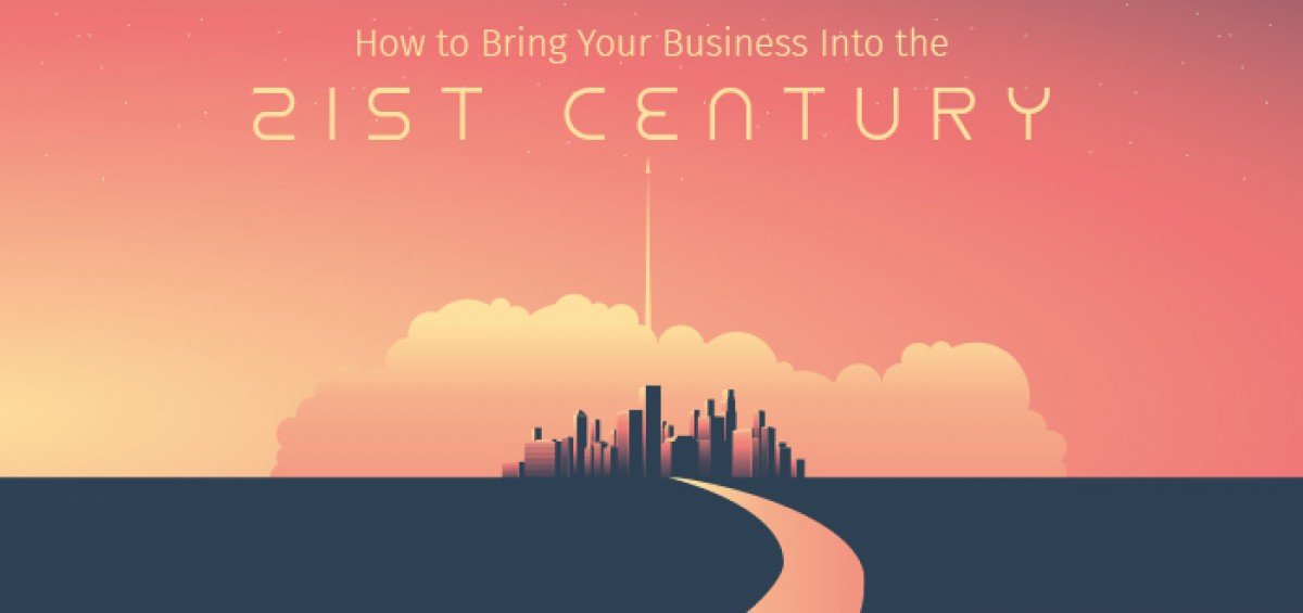 How to Bring Your Business Into the Twenty-First Century