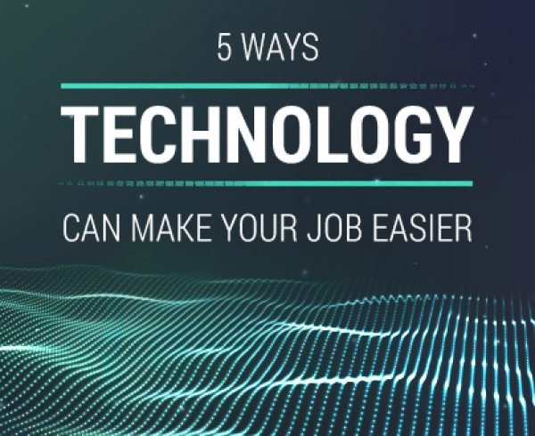 5 Ways Technology Can Make Your Job Easier