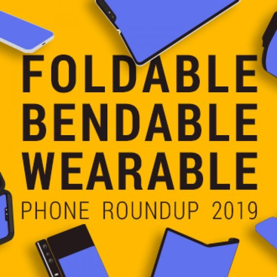 Foldable, Bendable, Wearable Phone Roundup 2019