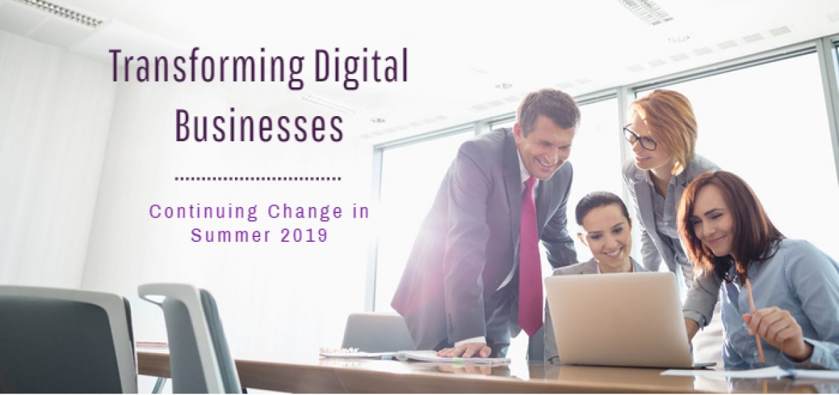Transforming Digital Businesses: Continuing Change in Summer 2019