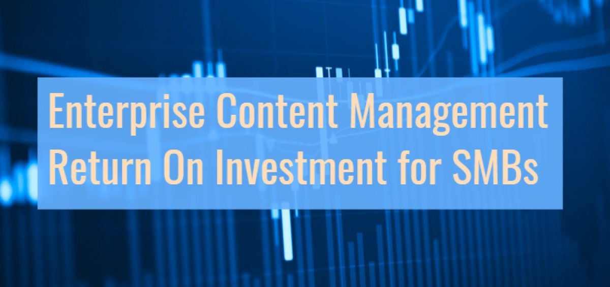 Enterprise Content Management Return On Investment for SMBs